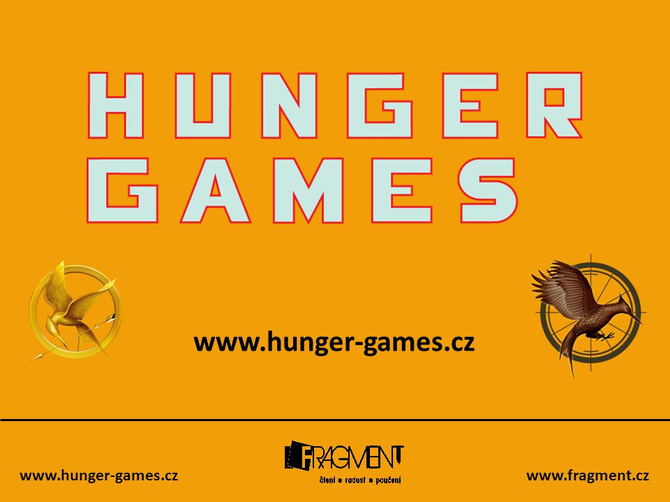 www.hunger-games.czwww.fragment.cz Série tří knih autorky Suzanne Collinsové vypráví příběh budoucí antiutopie, ve které jsou náctiletí nuceni bojovat na život a na smrt.