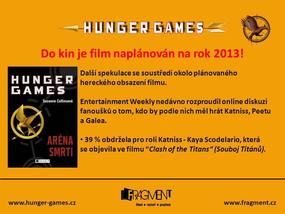 www.hunger-games.czwww.fragment.cz Do kin je film naplánován na rok 2013! Další spekulace se soustředí okolo plánovaného hereckého obsazení filmu. Ent