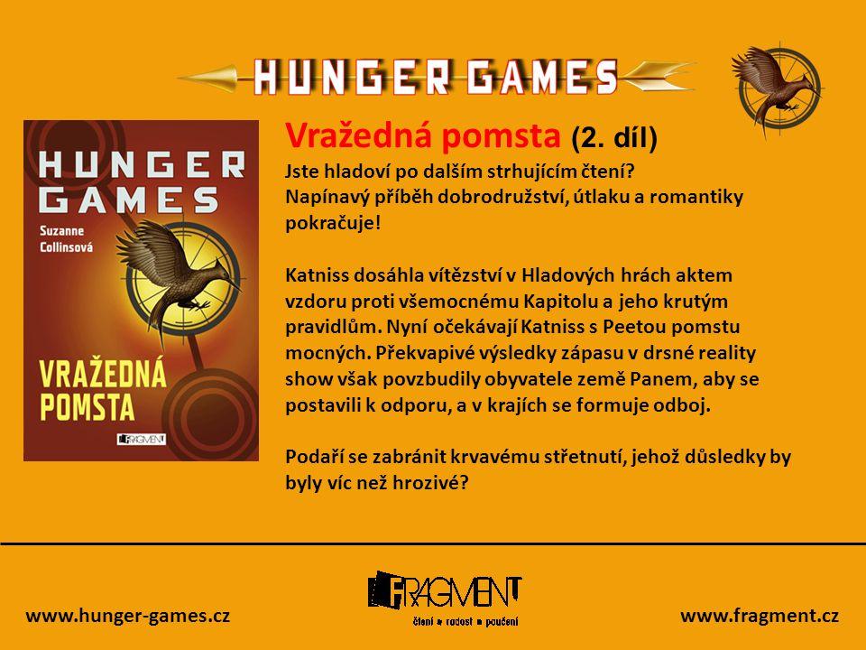 www.hunger-games.czwww.fragment.cz Vražedná pomsta (2. díl) Jste hladoví po dalším strhujícím čtení? Napínavý příběh dobrodružství, útlaku a romantiky