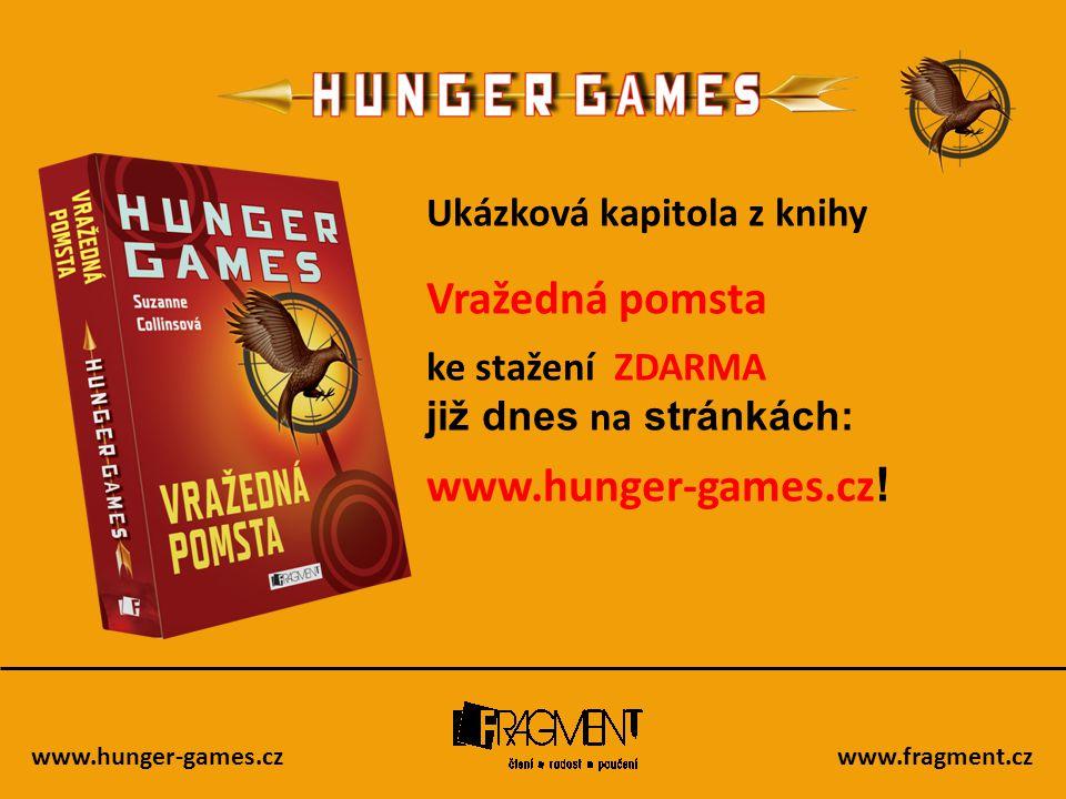 www.hunger-games.czwww.fragment.cz Ukázková kapitola z knihy Vražedná pomsta ke stažení ZDARMA již dnes na stránkách: www.hunger-games.cz !
