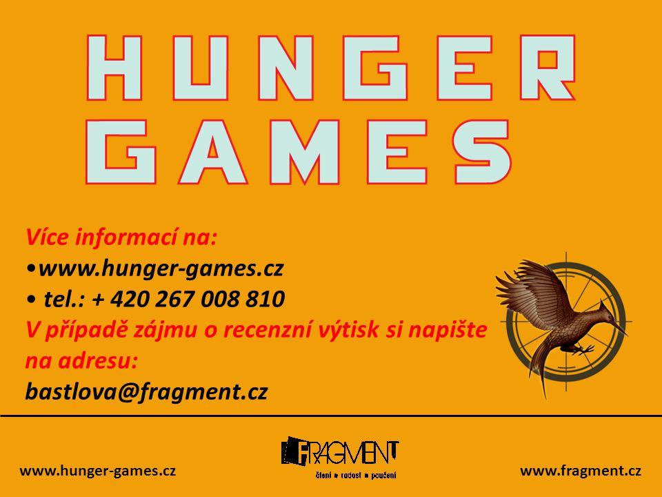 www.hunger-games.czwww.fragment.cz Více informací na: •www.hunger-games.cz • tel.: + 420 267 008 810 V případě zájmu o recenzní výtisk si napište na a