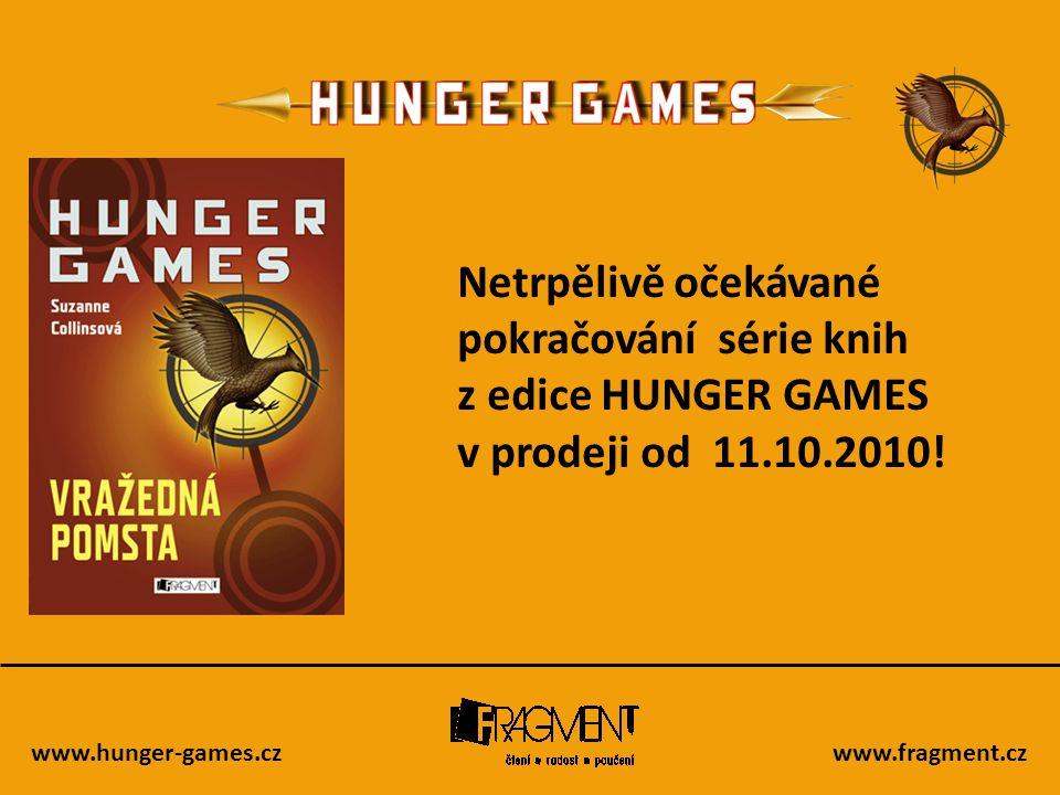 www.hunger-games.czwww.fragment.cz Netrpělivě očekávané pokračování série knih z edice HUNGER GAMES v prodeji od 11.10.2010!