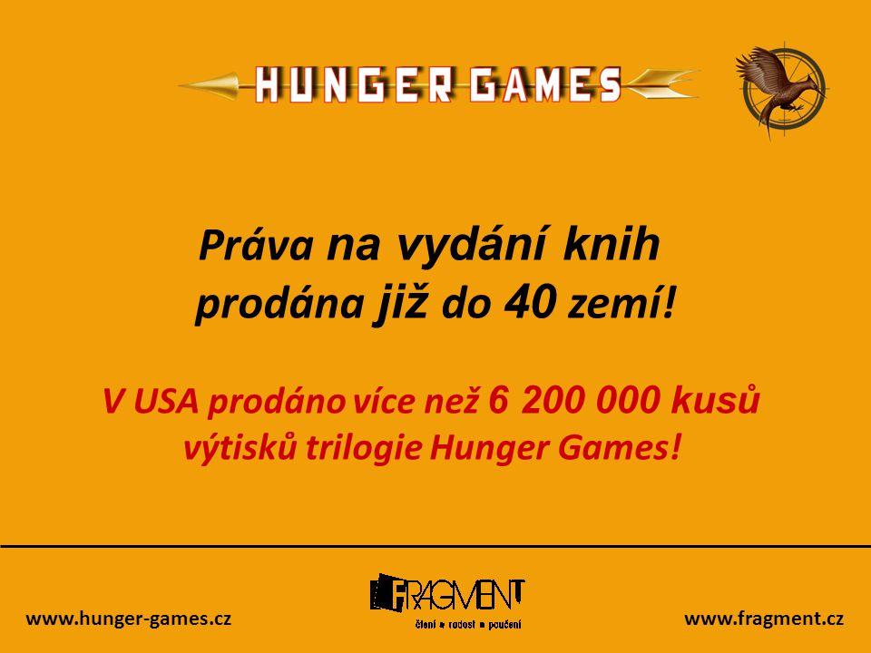 www.fragment.cz Práva na vydání knih prodána již do 40 zemí! V USA prodáno více než 6 200 000 kusů výtisků trilogie Hunger Games!