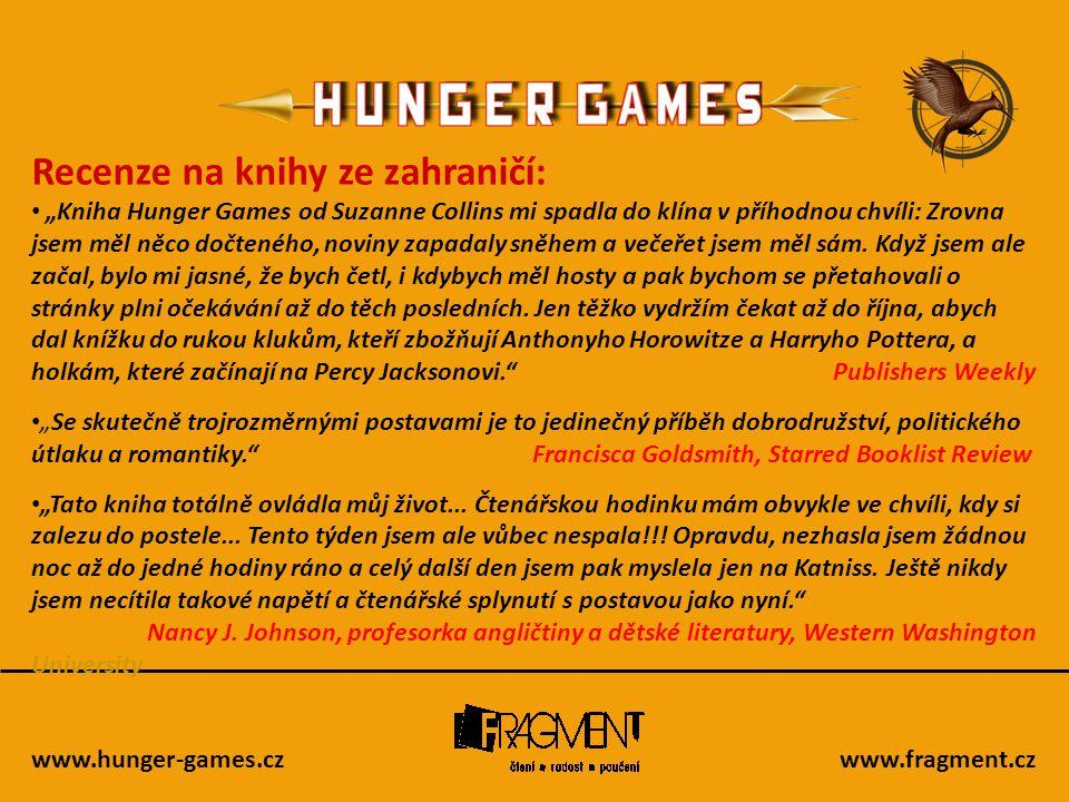 """www.hunger-games.czwww.fragment.cz Recenze na knihy ze zahraničí: • """"Kniha Hunger Games od Suzanne Collins mi spadla do klína v příhodnou chvíli: Zrov"""