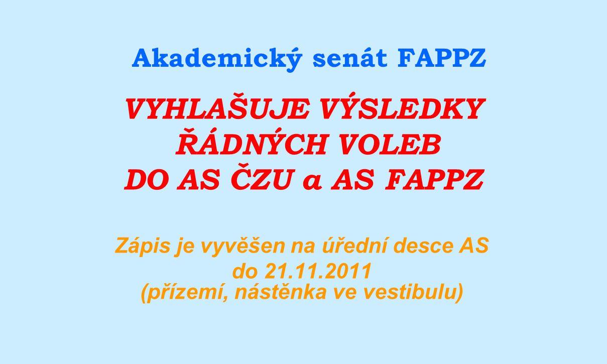 Akademický senát FAPPZ VYHLAŠUJE VÝSLEDKY ŘÁDNÝCH VOLEB DO AS ČZU a AS FAPPZ Zápis je vyvěšen na úřední desce AS do 21.11.2011 (přízemí, nástěnka ve v