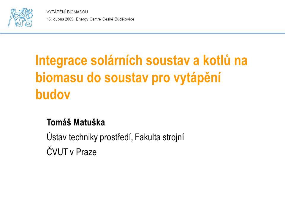 Integrace solárních soustav a kotlů na biomasu do soustav pro vytápění budov Tomáš Matuška Ústav techniky prostředí, Fakulta strojní ČVUT v Praze VYTÁ
