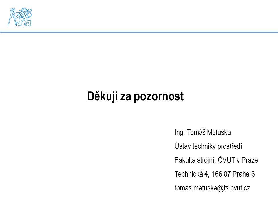 Děkuji za pozornost Ing. Tomáš Matuška Ústav techniky prostředí Fakulta strojní, ČVUT v Praze Technická 4, 166 07 Praha 6 tomas.matuska@fs.cvut.cz