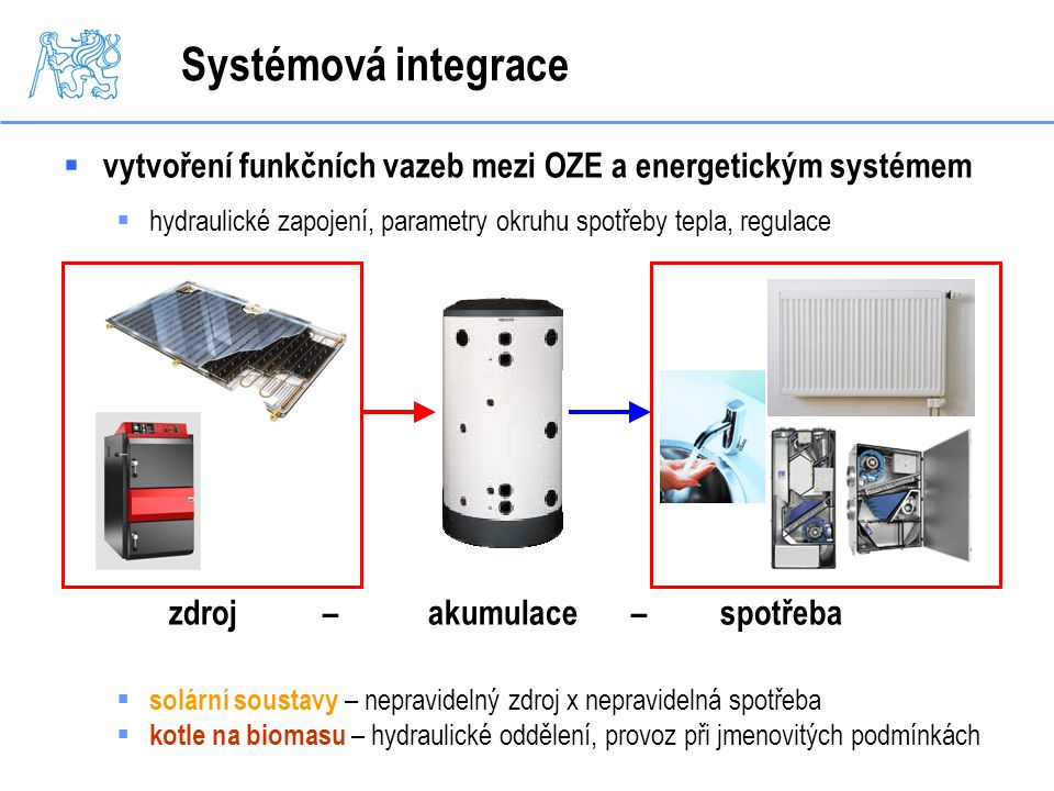  vytvoření funkčních vazeb mezi OZE a energetickým systémem  hydraulické zapojení, parametry okruhu spotřeby tepla, regulace zdroj – akumulace – spo