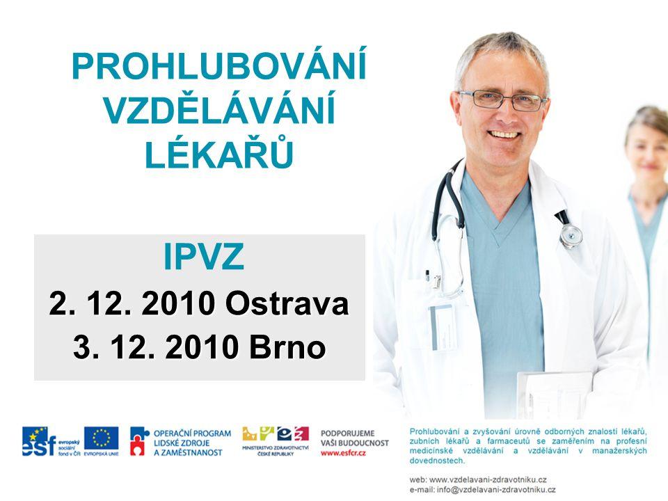 PROHLUBOVÁNÍ VZDĚLÁVÁNÍ LÉKAŘŮ IPVZ 2. 12. 2010 Ostrava 3. 12. 2010 Brno
