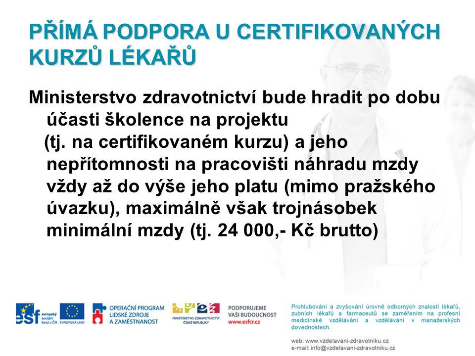 PŘÍMÁ PODPORA U CERTIFIKOVANÝCH KURZŮ LÉKAŘŮ Ministerstvo zdravotnictví bude hradit po dobu účasti školence na projektu (tj.