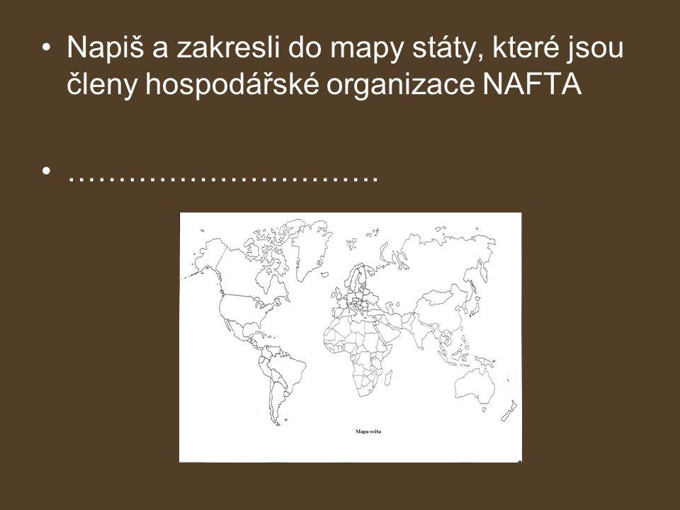 •Napiš a zakresli do mapy státy, které jsou členy hospodářské organizace NAFTA •………………………….