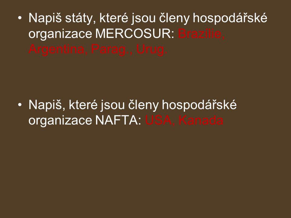 •Napiš státy, které jsou členy hospodářské organizace MERCOSUR: Brazílie, Argentina, Parag., Urug.