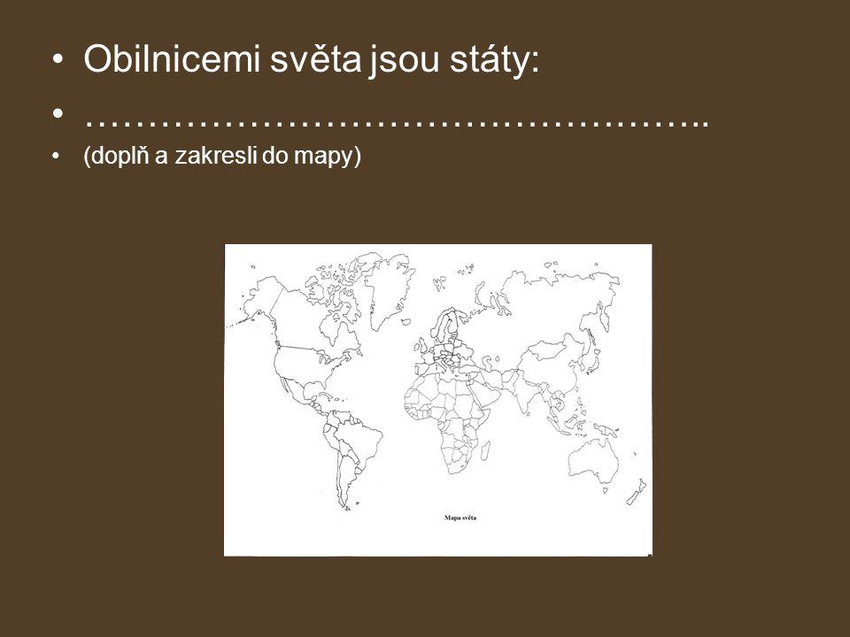 •Obilnicemi světa jsou státy: •………………………………………….. •(doplň a zakresli do mapy)