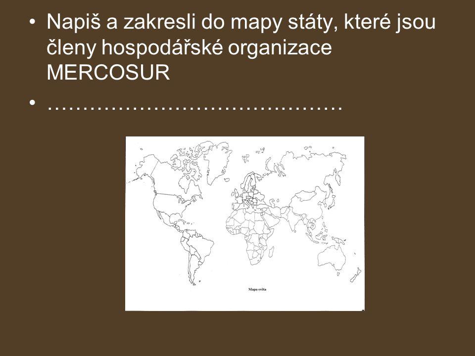 •Napiš a zakresli do mapy státy, které jsou členy hospodářské organizace MERCOSUR •……………………………………