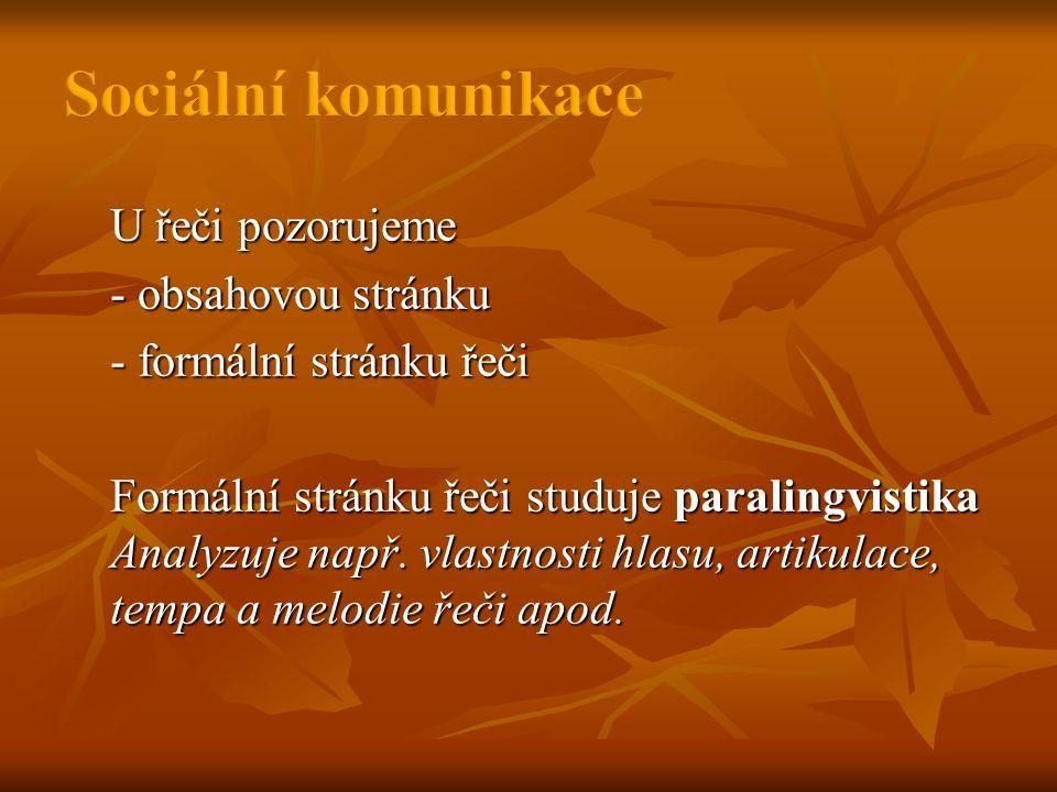 U řeči pozorujeme - obsahovou stránku - formální stránku řeči Formální stránku řeči studuje paralingvistika Analyzuje např.
