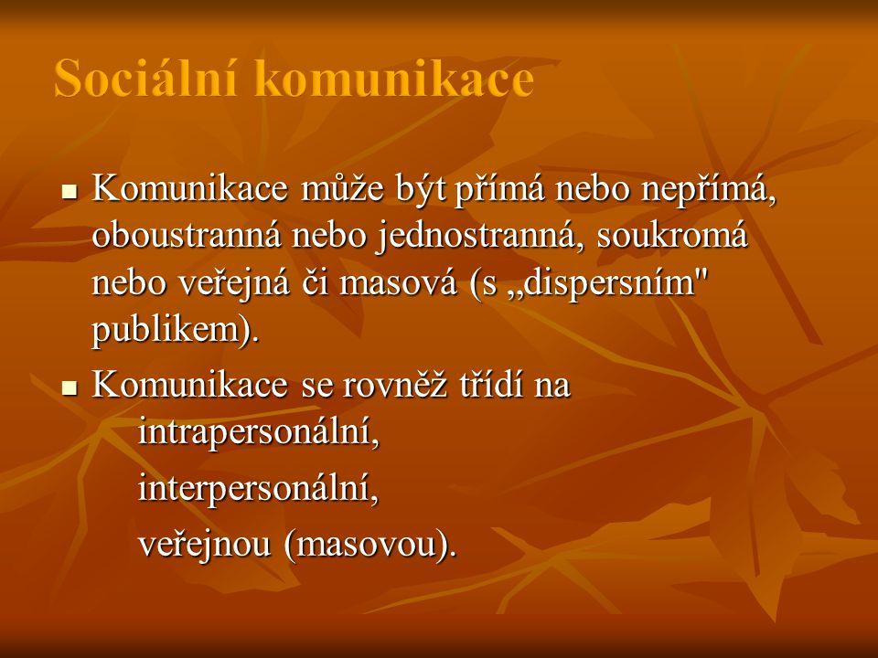 """ Komunikace může být přímá nebo nepřímá, oboustranná nebo jednostranná, soukromá nebo veřejná či masová (s """"dispersním publikem)."""