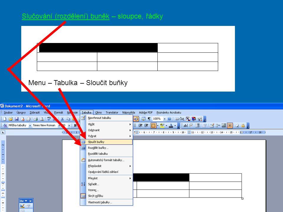 Úprava tabulky – vložení řádku, sloupce Pro vložení řádku (sloupce) řádek (sloupec) označíme a zvolíme požadovanou funkci: Menu – Tabulka – Vložit – Sloupce (Řádky)