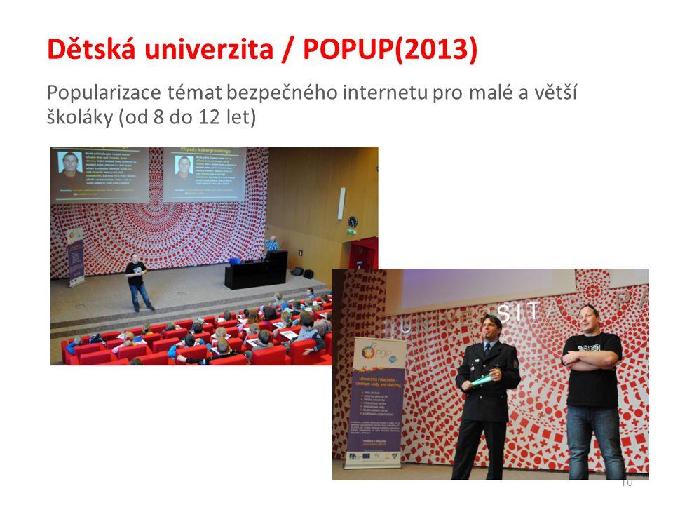 10 Dětská univerzita / POPUP(2013) Popularizace témat bezpečného internetu pro malé a větší školáky (od 8 do 12 let)