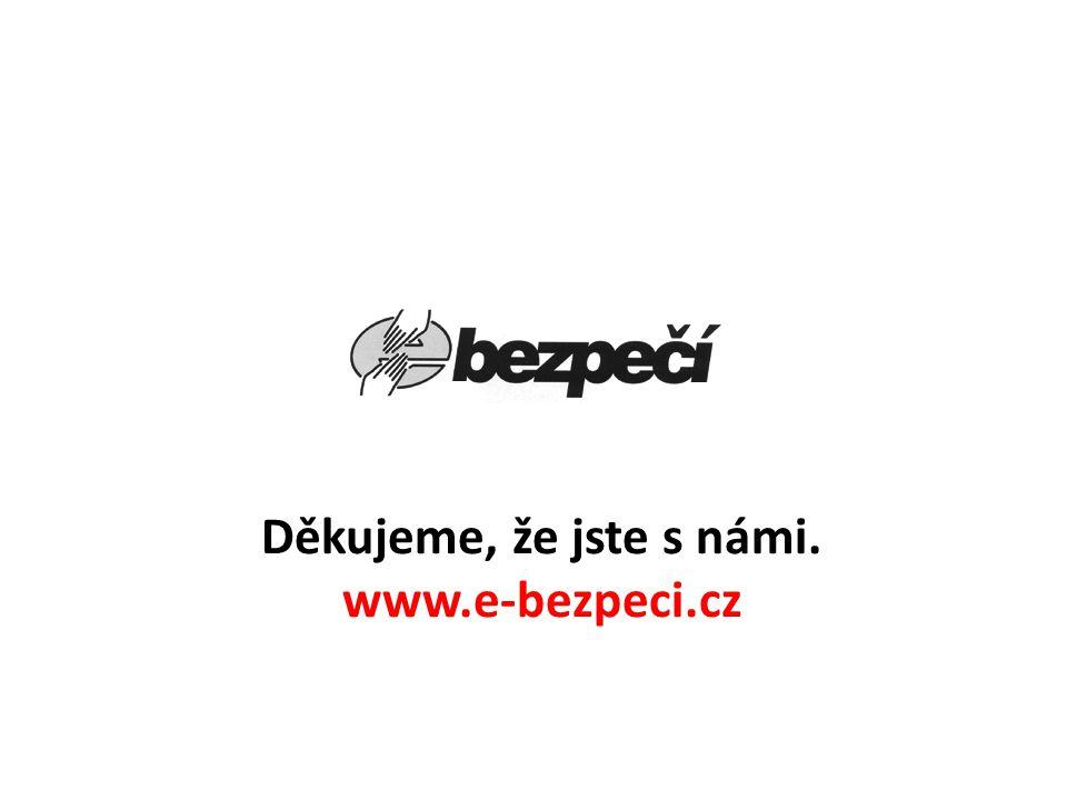 Děkujeme, že jste s námi. www.e-bezpeci.cz