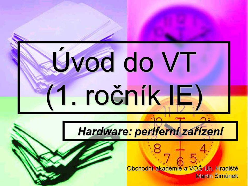 Úvod do VT (1. ročník IE) Hardware: periferní zařízení Obchodní akademie a VOŠ Uh.