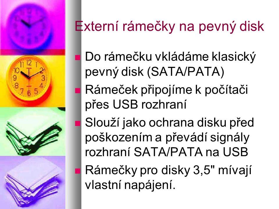 Externí rámečky na pevný disk  Do rámečku vkládáme klasický pevný disk (SATA/PATA)  Rámeček připojíme k počítači přes USB rozhraní  Slouží jako ochrana disku před poškozením a převádí signály rozhraní SATA/PATA na USB  Rámečky pro disky 3,5 mívají vlastní napájení.