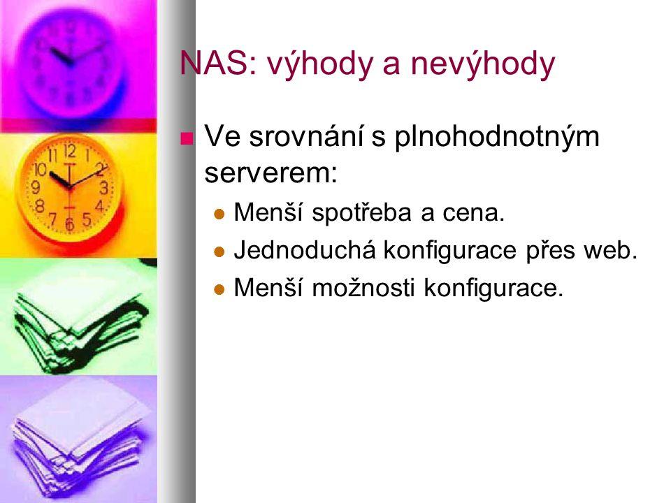 NAS: výhody a nevýhody  Ve srovnání s plnohodnotným serverem:  Menší spotřeba a cena.
