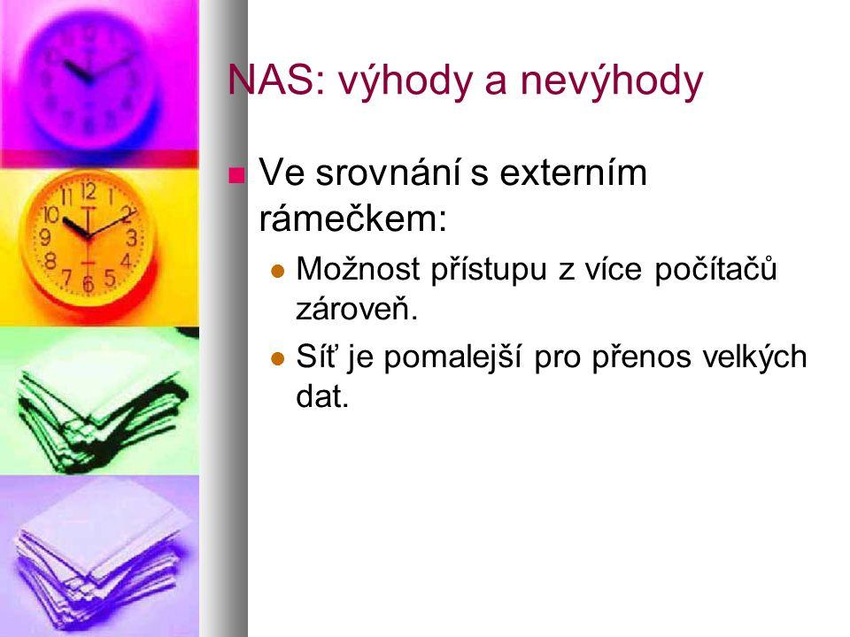 NAS: výhody a nevýhody  Ve srovnání s externím rámečkem:  Možnost přístupu z více počítačů zároveň.