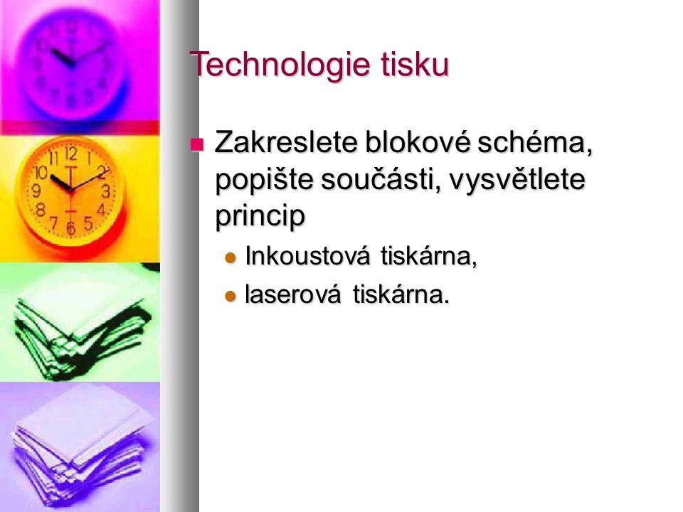 Technologie tisku  Zakreslete blokové schéma, popište součásti, vysvětlete princip  Inkoustová tiskárna,  laserová tiskárna.
