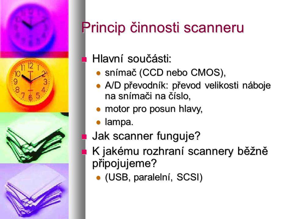 Princip činnosti scanneru  Hlavní součásti:  snímač (CCD nebo CMOS),  A/D převodník: převod velikosti náboje na snímači na číslo,  motor pro posun hlavy,  lampa.