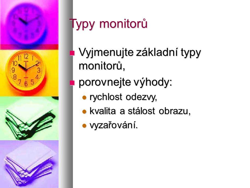Typy monitorů  Vyjmenujte základní typy monitorů,  porovnejte výhody:  rychlost odezvy,  kvalita a stálost obrazu,  vyzařování.