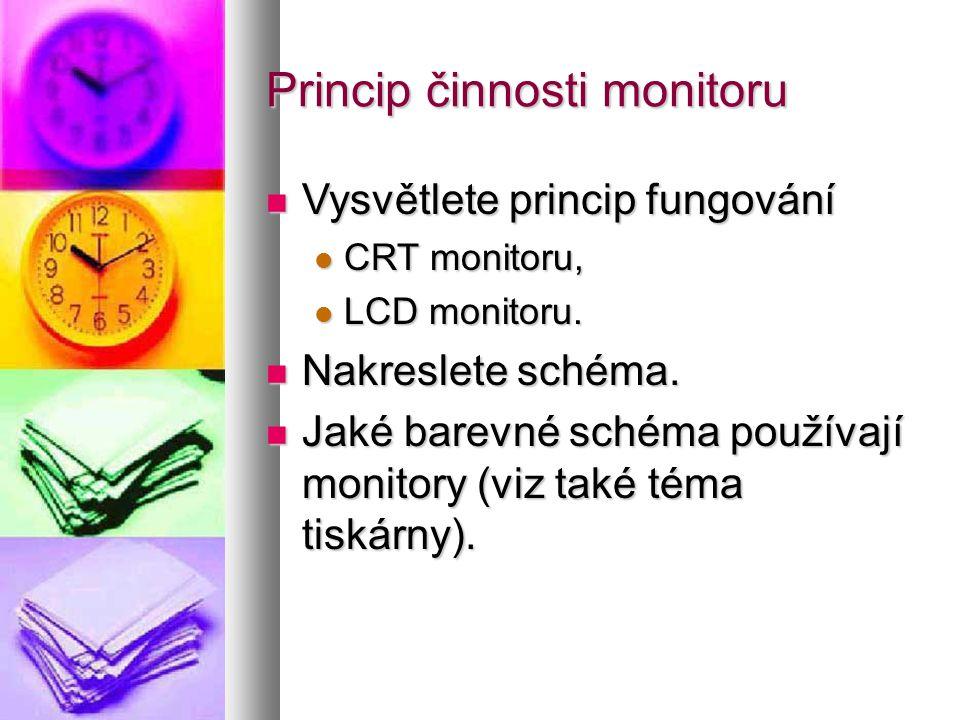 Princip činnosti monitoru  Vysvětlete princip fungování  CRT monitoru,  LCD monitoru.