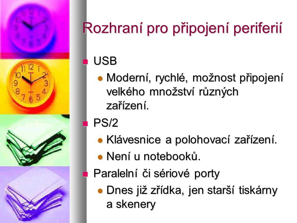 Rozhraní pro připojení periferií  USB  Moderní, rychlé, možnost připojení velkého množství různých zařízení.