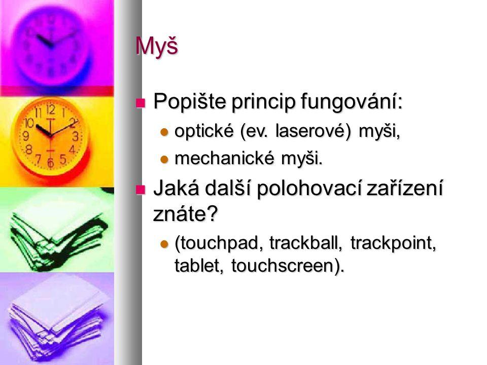 Myš  Popište princip fungování:  optické (ev. laserové) myši,  mechanické myši.