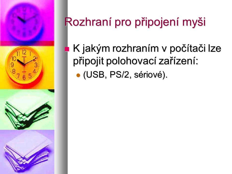 Rozhraní pro připojení myši  K jakým rozhraním v počítači lze připojit polohovací zařízení:  (USB, PS/2, sériové).