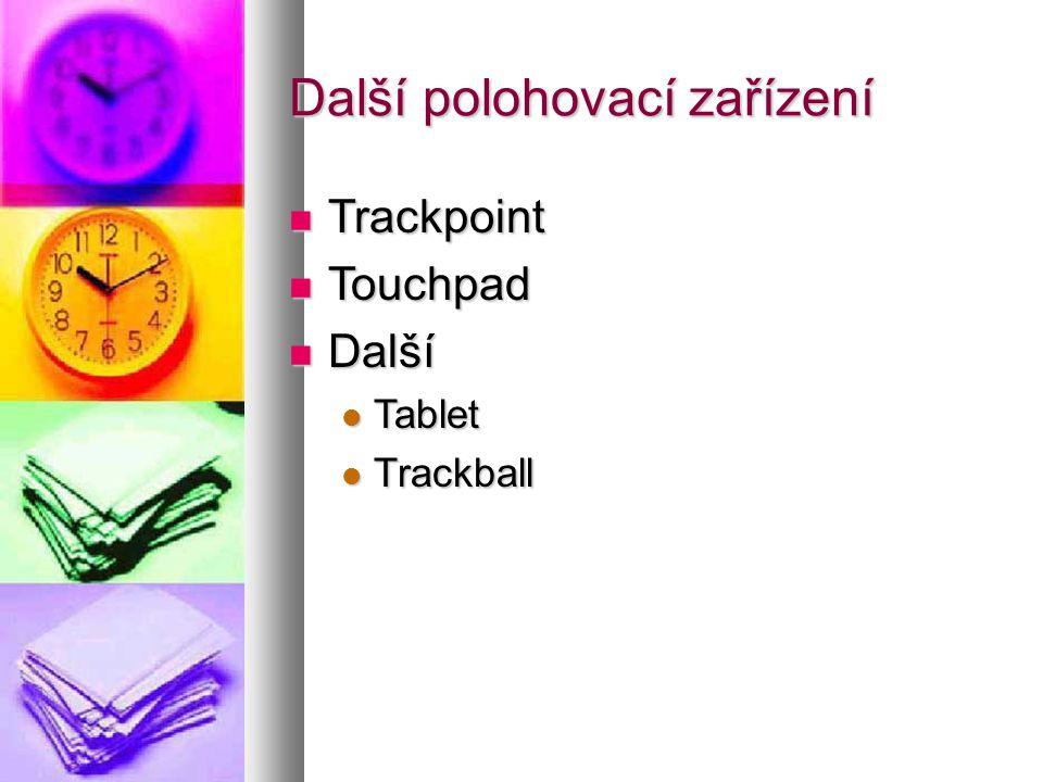 Další polohovací zařízení  Trackpoint  Touchpad  Další  Tablet  Trackball