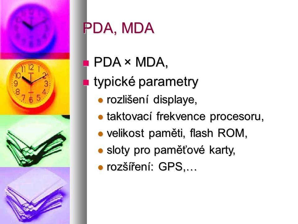 PDA, MDA  PDA × MDA,  typické parametry  rozlišení displaye,  taktovací frekvence procesoru,  velikost paměti, flash ROM,  sloty pro paměťové karty,  rozšíření: GPS,…