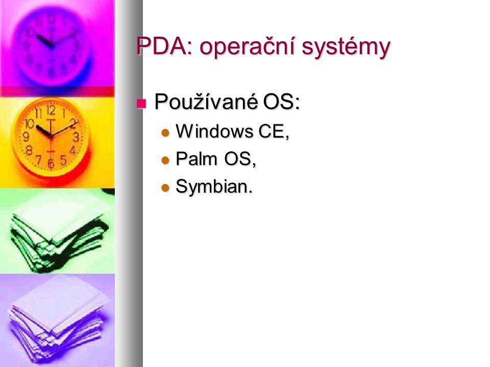 PDA: operační systémy  Používané OS:  Windows CE,  Palm OS,  Symbian.