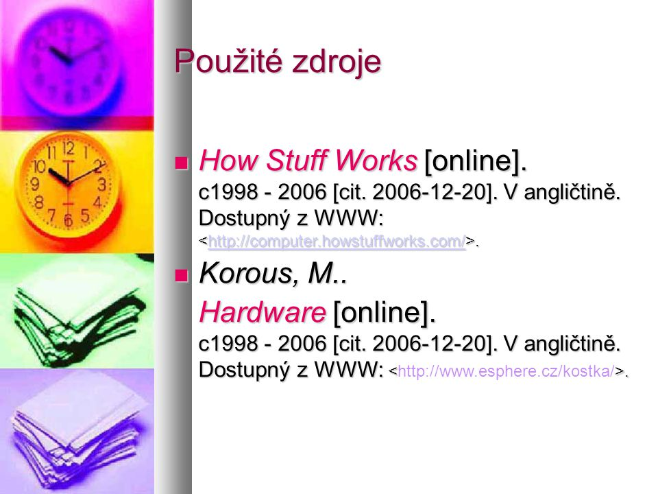 Použité zdroje  How Stuff Works [online]. c1998 - 2006 [cit.
