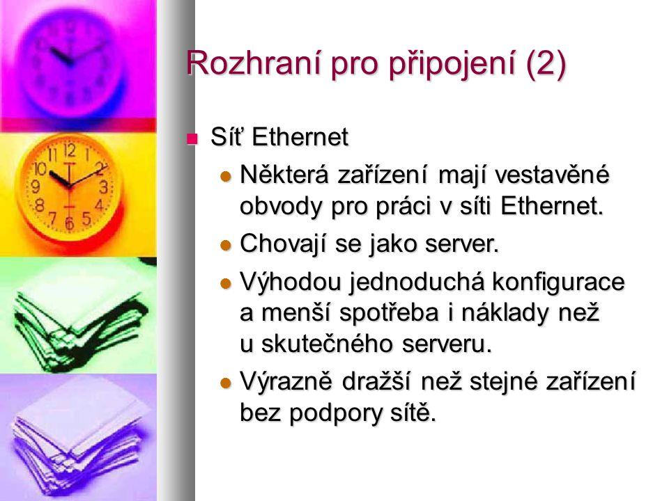 Rozhraní pro připojení (2)  Síť Ethernet  Některá zařízení mají vestavěné obvody pro práci v síti Ethernet.