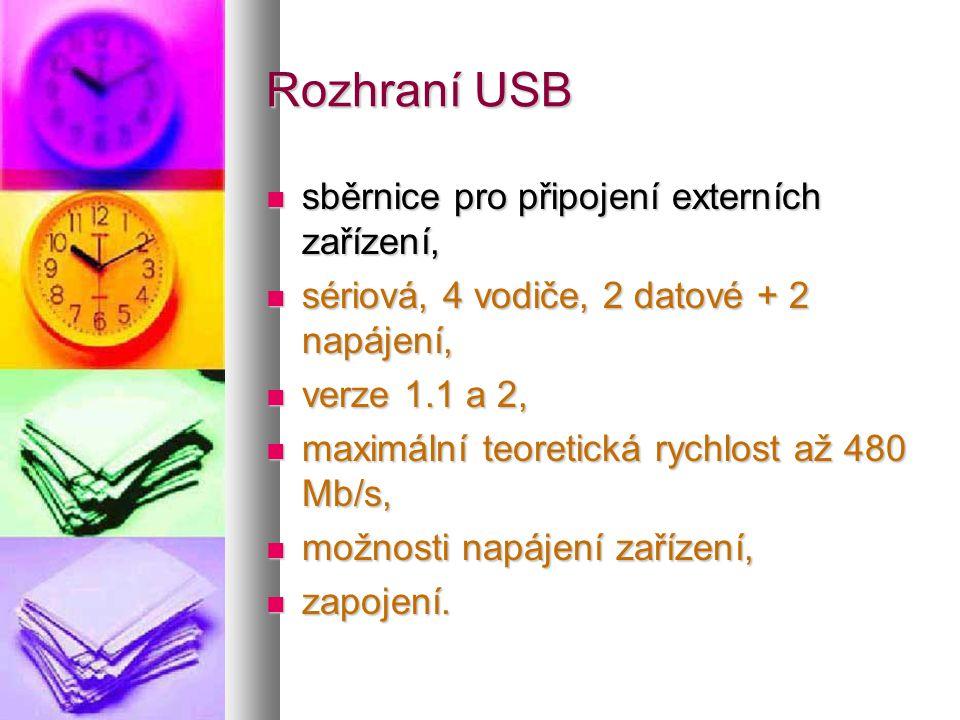 Rozhraní USB  sběrnice pro připojení externích zařízení,  sériová, 4 vodiče, 2 datové + 2 napájení,  verze 1.1 a 2,  maximální teoretická rychlost až 480 Mb/s,  možnosti napájení zařízení,  zapojení.