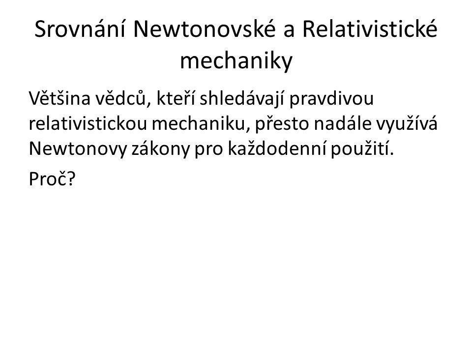 Srovnání Newtonovské a Relativistické mechaniky Většina vědců, kteří shledávají pravdivou relativistickou mechaniku, přesto nadále využívá Newtonovy zákony pro každodenní použití.