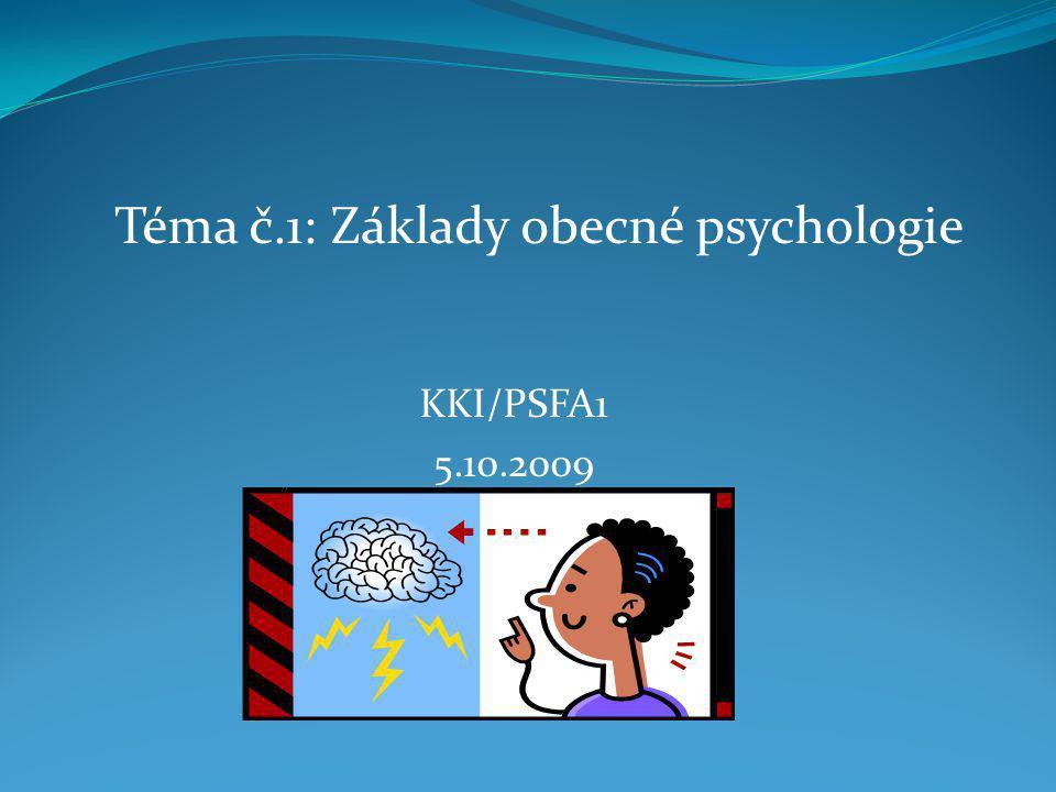 KKI/PSFA1 5.10.2009 Téma č.1: Základy obecné psychologie