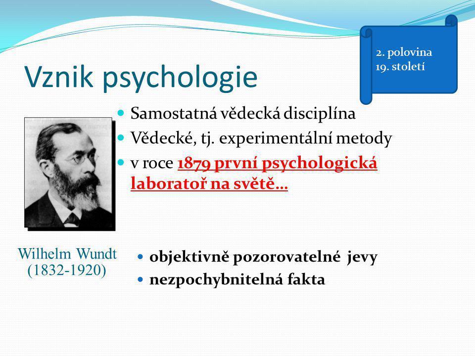 Vznik psychologie  Samostatná vědecká disciplína  Vědecké, tj. experimentální metody  v roce 1879 první psychologická laboratoř na světě…  objekti
