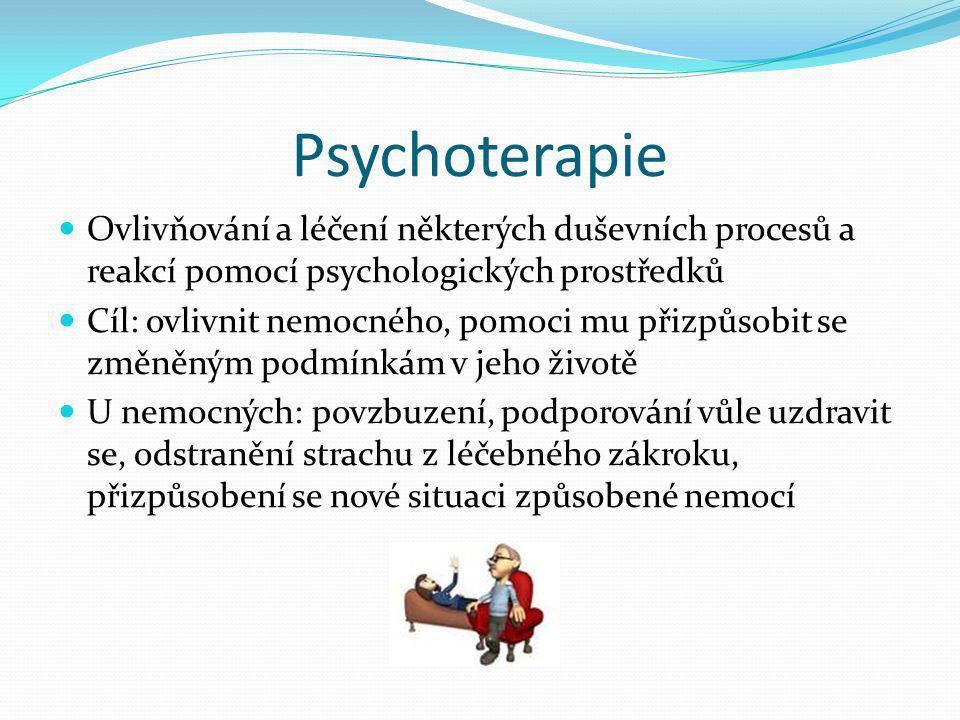 Psychoterapie  Ovlivňování a léčení některých duševních procesů a reakcí pomocí psychologických prostředků  Cíl: ovlivnit nemocného, pomoci mu přizp