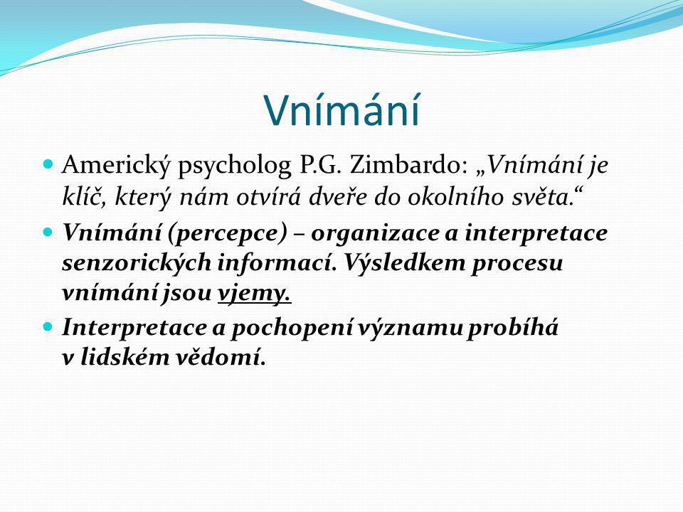 """Vnímání  Americký psycholog P.G. Zimbardo: """"Vnímání je klíč, který nám otvírá dveře do okolního světa.""""  Vnímání (percepce) – organizace a interpret"""