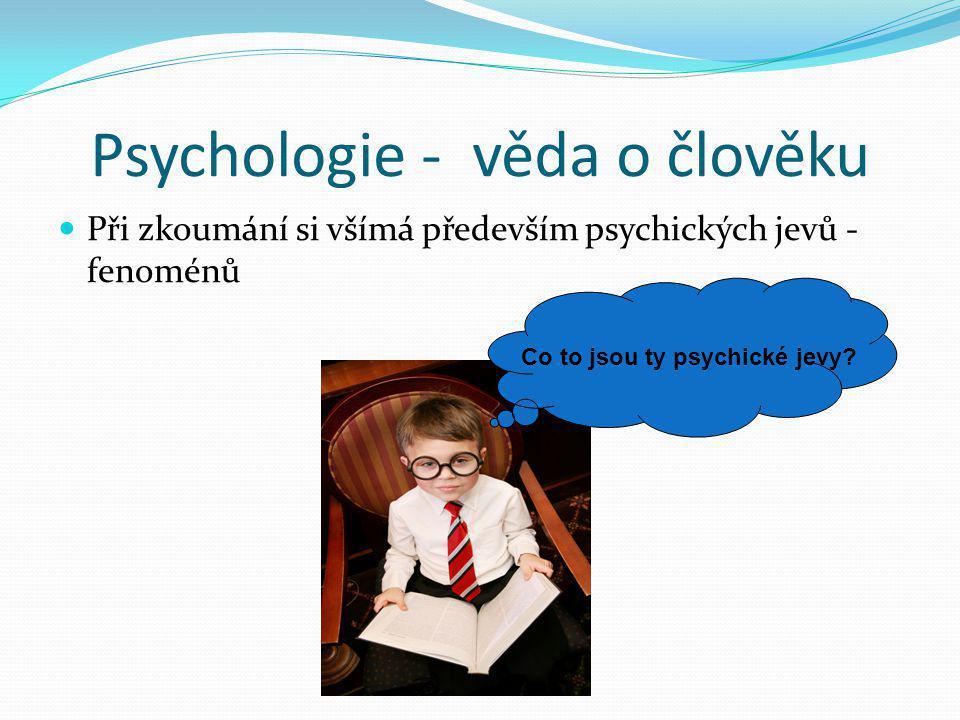 Psychické jevy: 1.Informace o tom, co se děje v těle, okolí (funkce informativní) 2.