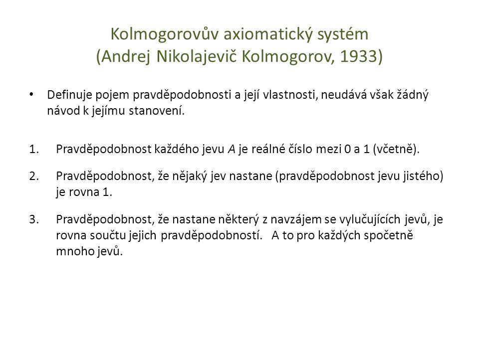 Kolmogorovův axiomatický systém (Andrej Nikolajevič Kolmogorov, 1933) • Definuje pojem pravděpodobnosti a její vlastnosti, neudává však žádný návod k jejímu stanovení.
