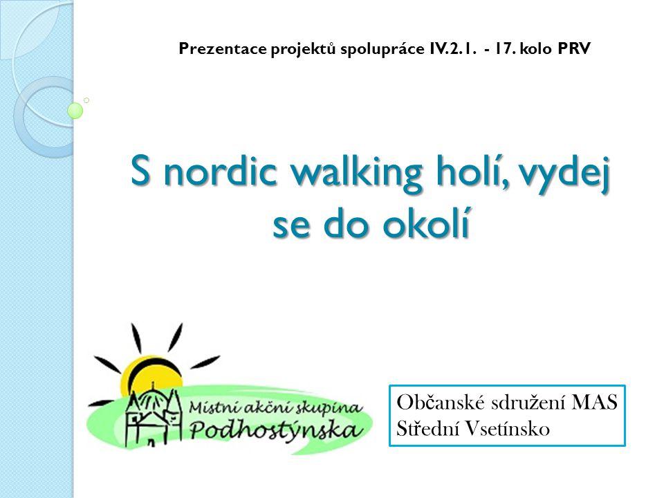 S nordic walking holí, vydej se do okolí Prezentace projektů spolupráce IV.2.1.