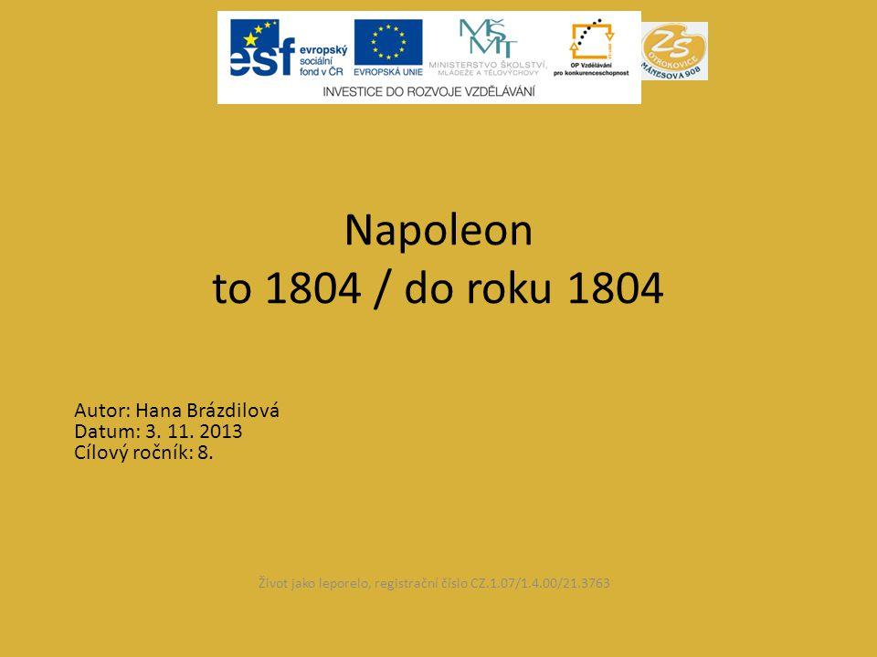 • Vzdělávací oblast: Člověk a společnost • Vzdělávací obor: Dějepis, CLIL • Tematický okruh: Napoleon I.