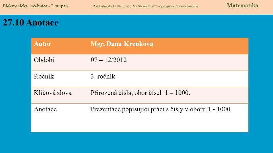 Elektronická učebnice - I. stupeň Základní škola Děčín VI, Na Stráni 879/2 – příspěvková organizace Matematika 27.10 Anotace AutorMgr. Dana Krenková O